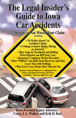 The Legal Insider's Guide to Iowa Car Accidents: <br> 7 Secrets to Not Wreck Your Case 8th Ed.